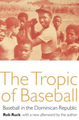The Tropic of Baseball: Baseball in the Dominican Republic