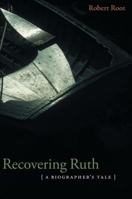 Recovering Ruth: A Biographer's Tale