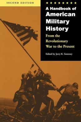 A Handbook of American Military History, Second Edition: From the Revolutionary War to the Present