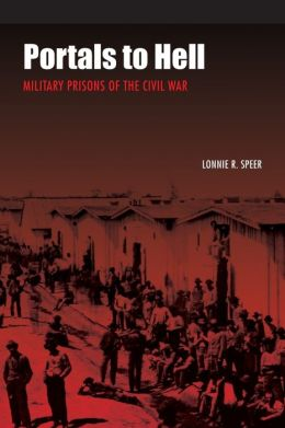 Portals to Hell: Military Prisons of the Civil War