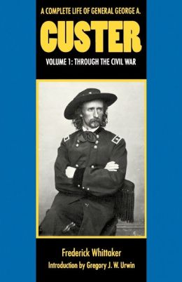 A Complete Life of General George A. Custer, Volume 1: Through the Civil War