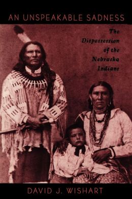 An Unspeakable Sadness: The Dispossession of the Nebraska Indians