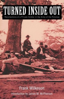 Turned Inside Out: Recollections of a Private Soldier in the Army of the Potomac