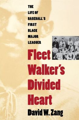 Fleet Walker's Divided Heart: The Life of Baseball's First Black Major Leaguer