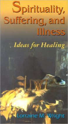 Spirituality, Suffering, and Illness: Ideas for Healing