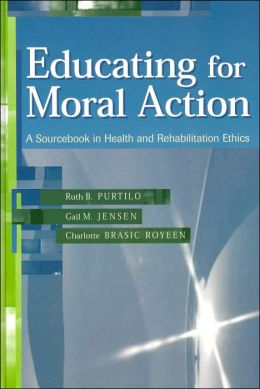 Educating for Moral Action: A Sourcebook in Health and Rehabilitation Ethics