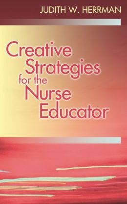 Creative Teaching Strategies for Nurse Educators