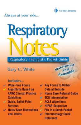 Respiratory Notes: Respiratory Therapist's Pocket Guide