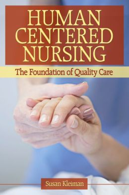 Human Centered Nursing: The Foundation of Quality Care