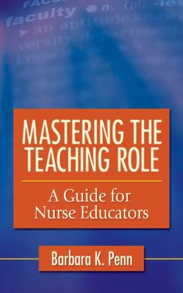Mastering the Teaching Role: A Guide for Nurse Educators