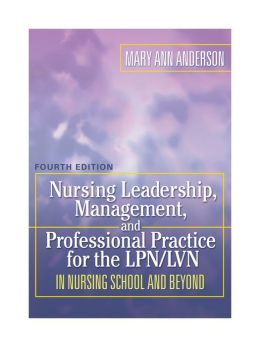 NRSG LEADERSHIP, MANAGEMENT, AND PROFESSIONAL PRACTICE FOR THE LPN/LVN IN NURSING SCHOOL AND BEYOND, 4E