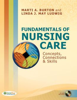 Fundamentals of Nursing Care Concepts, Connections & Skills