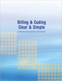 Billing & Coding Clear & Simple A Medical Insurance Worktext