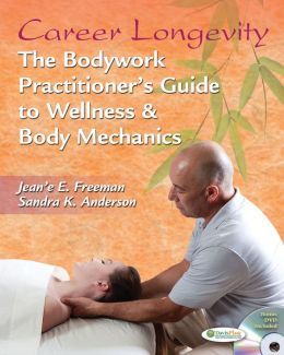 Career Longevity: The Bodywork Practitioner's Guide to Wellness and Body Mechanics