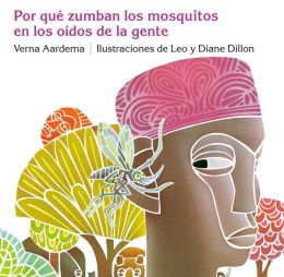 Por Que Zumban los Mosquitos en los Oidos de la Gente: un Cuento de Africa Occidental (Why Mosquitoes Buzz in People's Ears: A West African Tale)