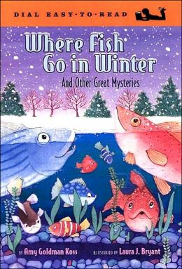Where Fish Go in Winter: And Other Great Mysteries