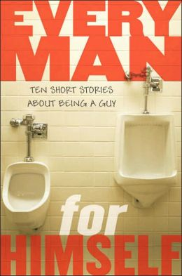 Every Man for Himself: Ten Original Stories About Being a Guy: Stories About Being a Guy