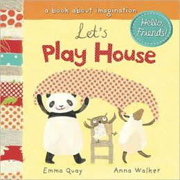 Let's Play House: A Book About Imagination