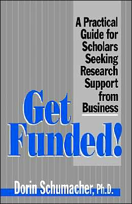 Get Funded!: A Practical Guide for Scholars Seeking Research Support from Business