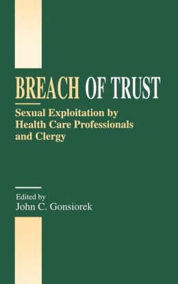 Breach of Trust: Sexual Exploitation by Health Care Professionals and Clergy