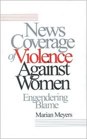 News Coverage of Violence against Women: Engendering Blame