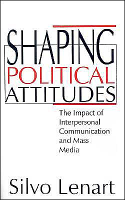 Shaping Political Attitudes: The Impact of Interpersonal Communication and Mass Media