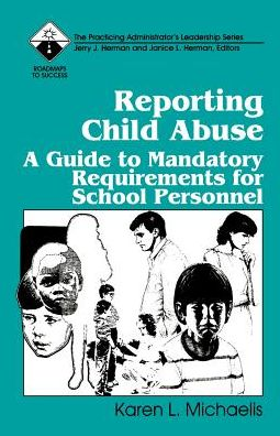 Reporting Child Abuse: A Guide to Mandatory Requirements for School Personnel