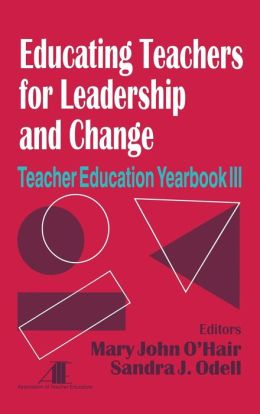 Educating Teachers for Leadership and Change: Teacher Education Yearbook III