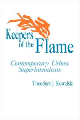Keepers of the Flame: Contemporary Urban Superintendents