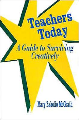 Teachers Today: A Guide to Surviving Creatively
