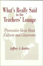 What's Really Said in the Teachers' Lounge: Provocative Ideas About Cultures and Classrooms