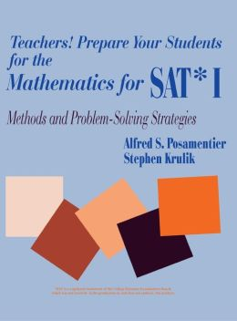 Teachers! Prepare Your Students for the Mathematics for SAT* I: Methods and Problem-Solving Strategies