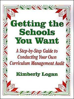Getting the Schools You Want: A Step-by-Step Guide to Conducting Your Own Curriculum Management Audit