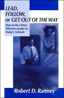 Lead, Follow, or Get Out of the Way: How to Be a More Effective Leader in Today's Schools