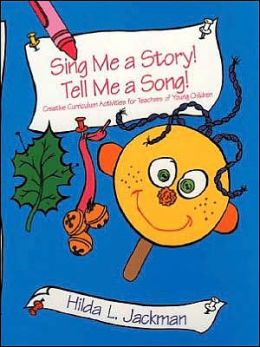 Sing Me a Story! Tell Me a Song! W/CD: Creative Curriculum Activities for Teachers of Young Children