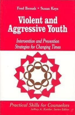 Violent and Aggressive Youth: Intervention and Prevention Strategies for Changing Times