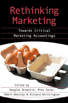 Rethinking Marketing: Towards Critical Marketing Accountings