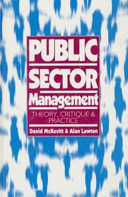 Public Sector Management: Theory, Critique and Practice
