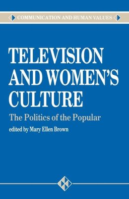 Television and Women's Culture: The Politics of the Popular