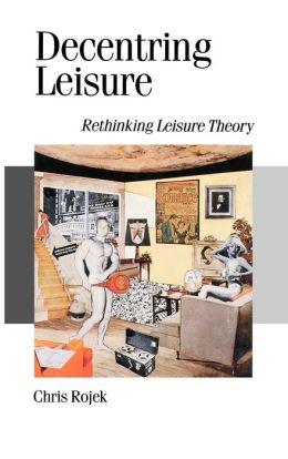 Decentring Leisure: Rethinking Leisure Theory