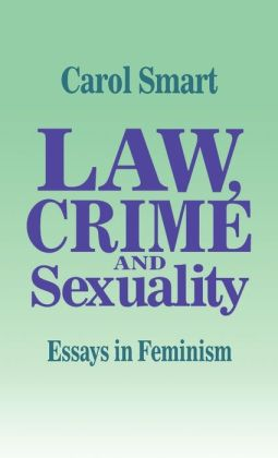 Law, Crime and Sexuality: Essays in Feminism