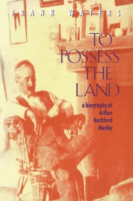 To Possess the Land: A Biography of Arthur Rochford Manby