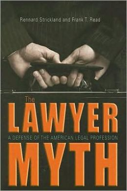 The Lawyer Myth: A Defense of the American Legal Profession