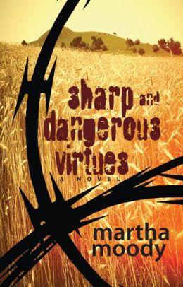 Sharp and Dangerous Virtues: A Novel