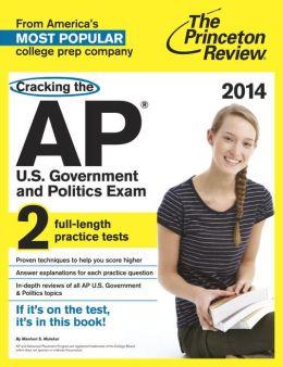 Cracking the AP U.S. Government & Politics Exam, 2014 Edition