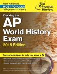Book Cover Image. Title: Cracking the AP World History Exam, 2015 Edition, Author: Princeton Review