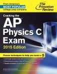 Book Cover Image. Title: Cracking the AP Physics C Exam, 2015 Edition, Author: Princeton Review