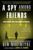 Book Cover Image. Title: A Spy Among Friends:  Kim Philby and the Great Betrayal, Author: Ben Macintyre