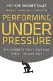 Book Cover Image. Title: Performing Under Pressure:  The Science of Doing Your Best When It Matters Most, Author: Hendrie Weisinger