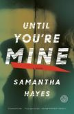 Book Cover Image. Title: Until You're Mine:  A Novel, Author: Samantha Hayes